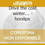 Drive the cold winter... - horslips cd musicale di Horslips
