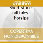 Short stories tall tales - horslips cd musicale di Horslips