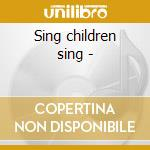 Sing children sing - cd musicale di Duncan Lesley