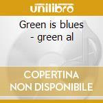 Green is blues - green al cd musicale di Al Green