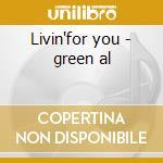Livin'for you - green al cd musicale di Al Green