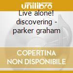 Live alone! discovering - parker graham cd musicale di Graham Parker