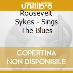 Roosevelt Sykes - Sings The Blues cd musicale di Sykes Roosvelt