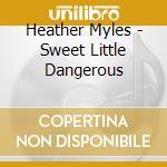 Heather Myles - Sweet Little Dangerous cd musicale di Heather Myles