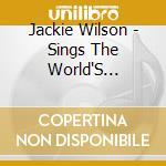 Jackie Wilson - Sings The World'S Greatest Melodies / Spotlight On cd musicale di Jackie Wilson