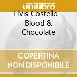 BLOOD & CHOCOLATE cd musicale di ELVIS COSTELLO & THE ATTTRACTIONS
