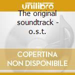 The original soundtrack - o.s.t. cd musicale