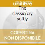 The classic/cry softly cd musicale di Roy Orbison