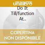 DO IT TILL/FUNCTION AT.. cd musicale di B.T. EXPRESS