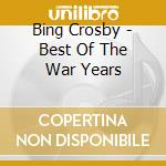 Best of the war years cd musicale di Bing Crosby