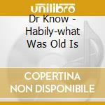Habily-what was old is cd musicale di Know Dr