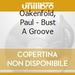 Bust a groove cd musicale di Paul Oakenfold