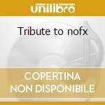 Tribute to nofx cd musicale di Artisti Vari