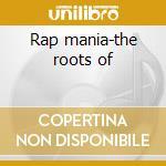 Rap mania-the roots of cd musicale di Artisti Vari