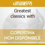 Greatest classics with cd musicale di Todd Rundgren