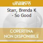 So good cd musicale di Brenda k Starr