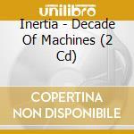 Decade of machines cd musicale di Inertia