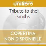 Tribute to the smiths cd musicale di Artisti Vari
