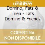 Fats domino & friends cd musicale di Fats & frien Domino
