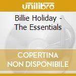 Billie Holiday - The Essentials cd musicale di Billie Holiday