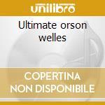 Ultimate orson welles cd musicale di Orson Welles