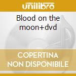 Blood on the moon+dvd cd musicale di Chrome