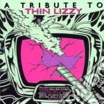 Tribute to thin lizzy cd musicale di Artisti Vari