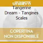 Tangines scales cd musicale di Tangerine Dream