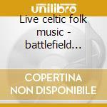Live celtic folk music - battlefield band cd musicale di Band Battlefield