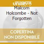 NOT FORGOTTEN cd musicale di MALCOM HOLCOMBE