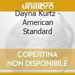 Kurtz, Dayna - American Standard cd musicale di KURTZ DAYNA