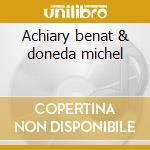 Achiary benat & doneda michel cd musicale