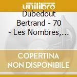 Dubedout Bertrand - 70 - Les Nombres, Fractions Du Silence cd musicale