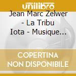 Jean Marc Zelwer - La Tribu Iota - Musique De Cirque cd musicale di ZELWER JEAN MARC
