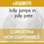 Jolly jumps in - jolly pete cd musicale di Pete jolly trio & sextet