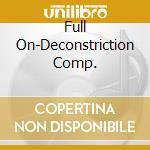 Various - Full On-Deconstriction Comp. cd musicale di Artisti Vari