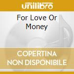 FOR LOVE OR MONEY cd musicale di Artisti Vari