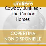 Cowboy Junkies - The Caution Horses cd musicale di Junkies Cowboy