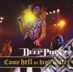 Deep Purple - Come Hell Or High Water - Live cd musicale di DEEP PURPLE