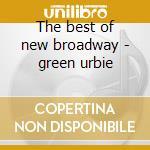 The best of new broadway - green urbie cd musicale di Urbie green his trombone & rhy