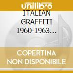 ITALIAN GRAFFITI 1960-1963 (2CDx1) cd musicale di ARTISTI VARI