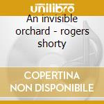 An invisible orchard - rogers shorty cd musicale di Shorty rogers & his orchestra