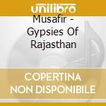 Musafir - Gypsies Of Rajasthan cd musicale di MUSAFIR