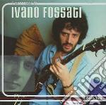 Ivano Fossati - Ivano Fossati cd musicale di FOSSATI IVANO