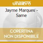 Jayme Marques - Same cd musicale di Marques Jayme