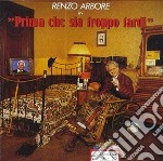 PRIMA CHE SIA TROPPO TARDI cd musicale di Renzo Arbore