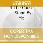 STAND BY ME cd musicale di 4 THE CAUSE