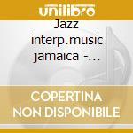Jazz interp.music jamaica - newborn phineas cd musicale di Phineas newborn jr.