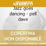 Jazz goes dancing - pell dave cd musicale di The dave pell octet