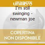 I'm still swinging - newman joe cd musicale di Joe newman octet
